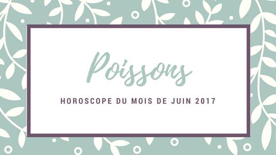 horoscope gratuit du mois de juin Poissons